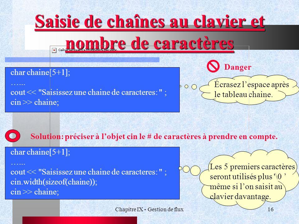 Chapitre IX - Gestion de flux16 Saisie de chaînes au clavier et nombre de caractères char chaine[5+1]; …...