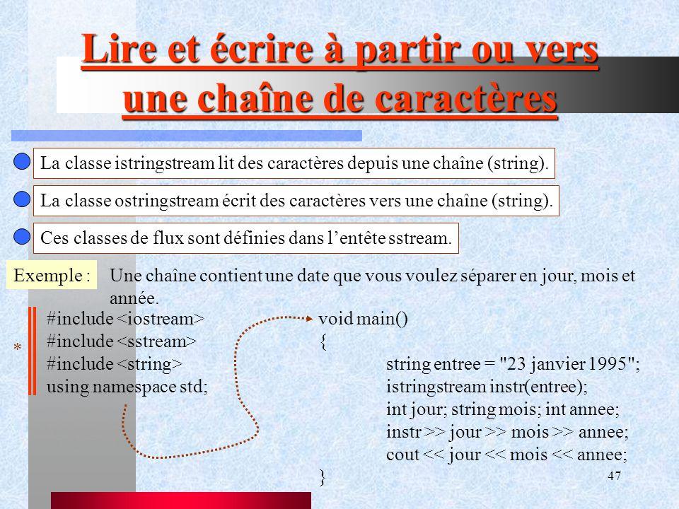 47 Lire et écrire à partir ou vers une chaîne de caractères La classe istringstream lit des caractères depuis une chaîne (string).