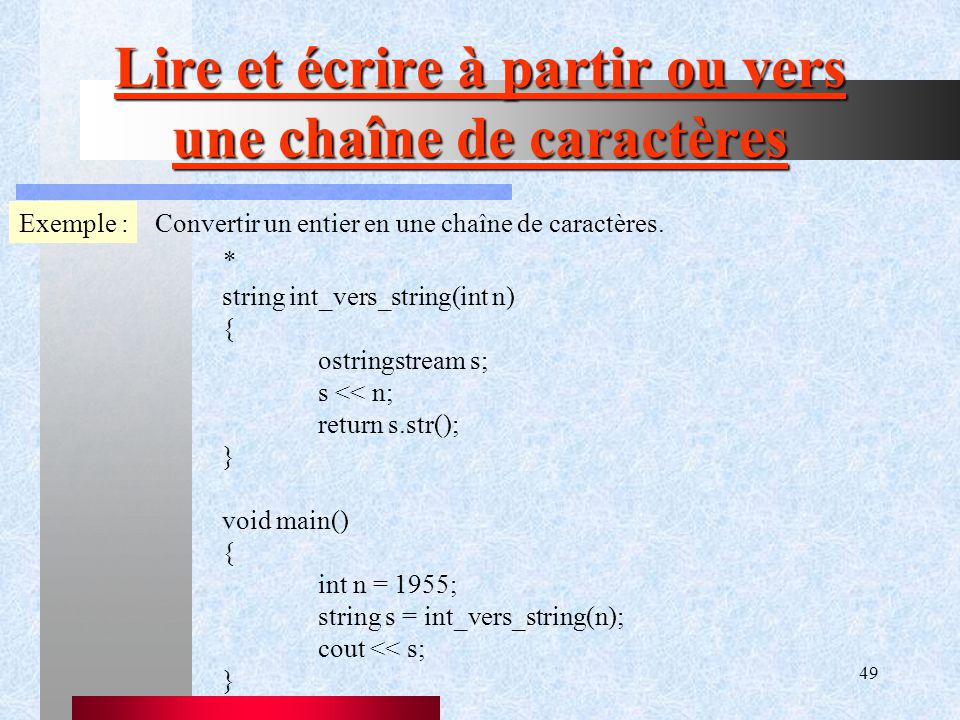 49 Lire et écrire à partir ou vers une chaîne de caractères Exemple :Convertir un entier en une chaîne de caractères.