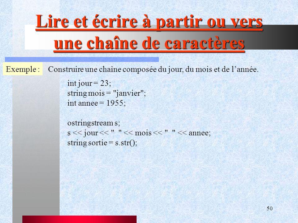 50 Lire et écrire à partir ou vers une chaîne de caractères Exemple :Construire une chaîne composée du jour, du mois et de l'année.