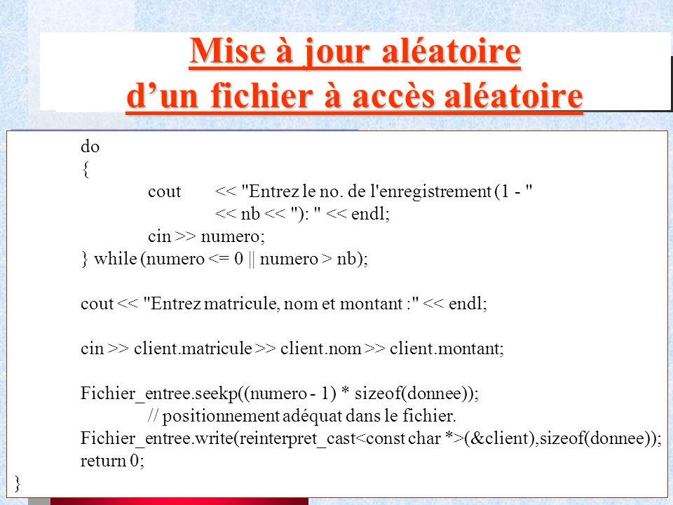 58 Mise à jour aléatoire d'un fichier à accès aléatoire do { cout << Entrez le no.