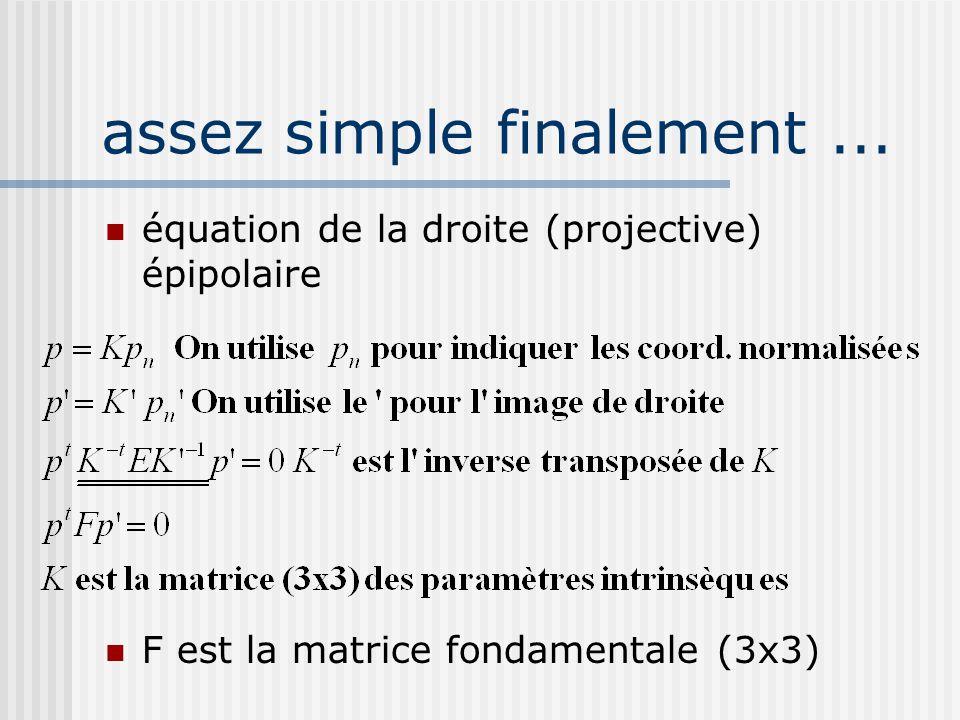 assez simple finalement... équation de la droite (projective) épipolaire F est la matrice fondamentale (3x3)