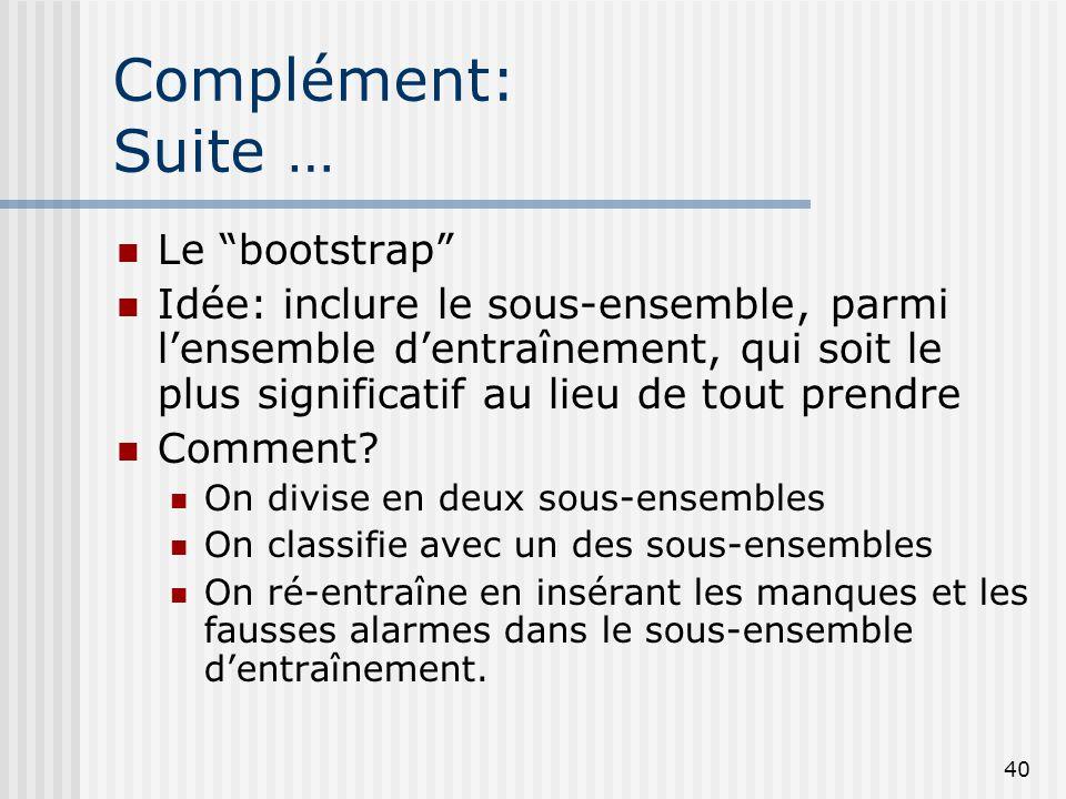 """40 Complément: Suite … Le """"bootstrap"""" Idée: inclure le sous-ensemble, parmi l'ensemble d'entraînement, qui soit le plus significatif au lieu de tout p"""