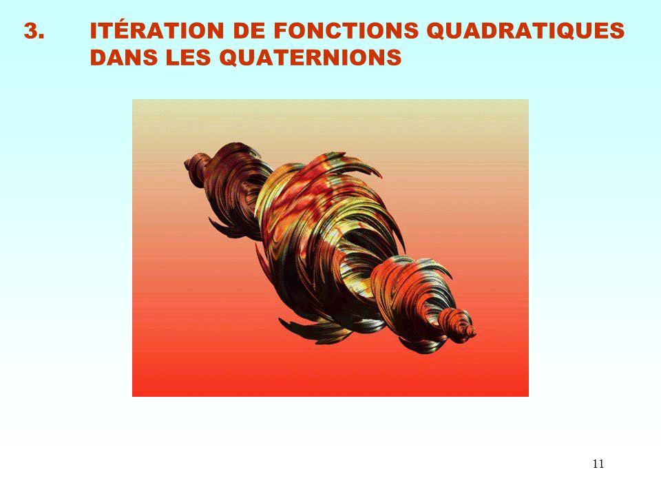 11 3.ITÉRATION DE FONCTIONS QUADRATIQUES DANS LES QUATERNIONS