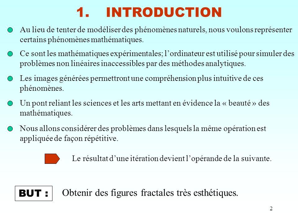 2 1.INTRODUCTION Au lieu de tenter de modéliser des phénomènes naturels, nous voulons représenter certains phénomènes mathématiques. Ce sont les mathé