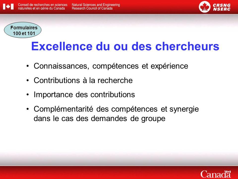 Formulaires 100 et 101 Excellence du ou des chercheurs Connaissances, compétences et expérience Contributions à la recherche Importance des contributions Complémentarité des compétences et synergie dans le cas des demandes de groupe