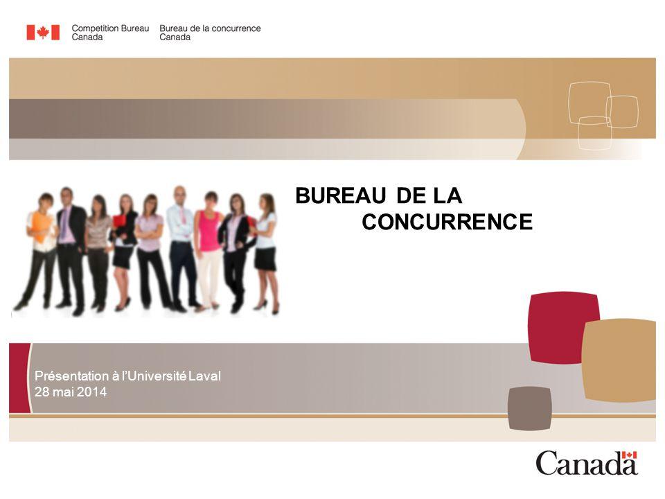 BUREAU DE LA CONCURRENCE Présentation à l'Université Laval 28 mai 2014