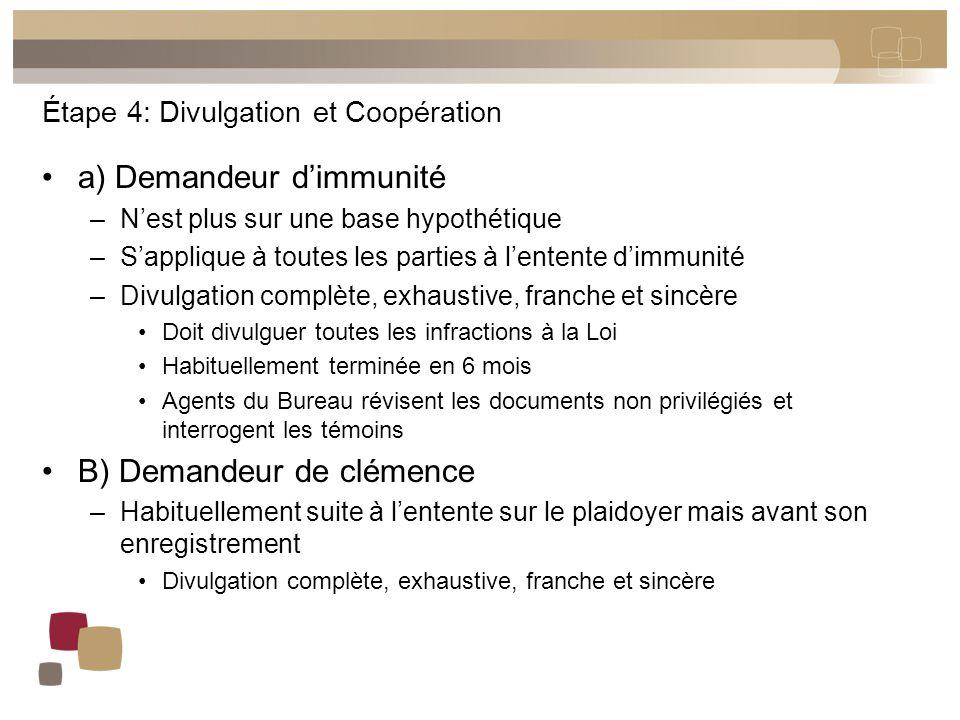 Étape 4: Divulgation et Coopération a) Demandeur d'immunité –N'est plus sur une base hypothétique –S'applique à toutes les parties à l'entente d'immun