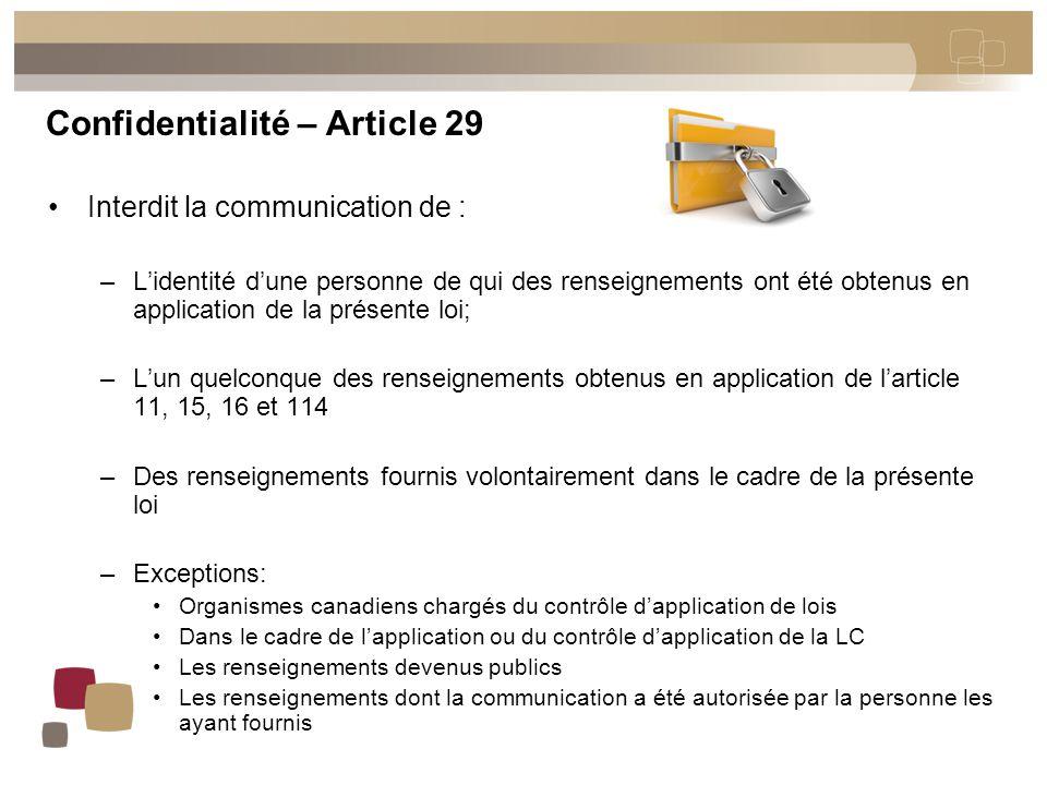 Confidentialité – Article 29 Interdit la communication de : –L'identité d'une personne de qui des renseignements ont été obtenus en application de la