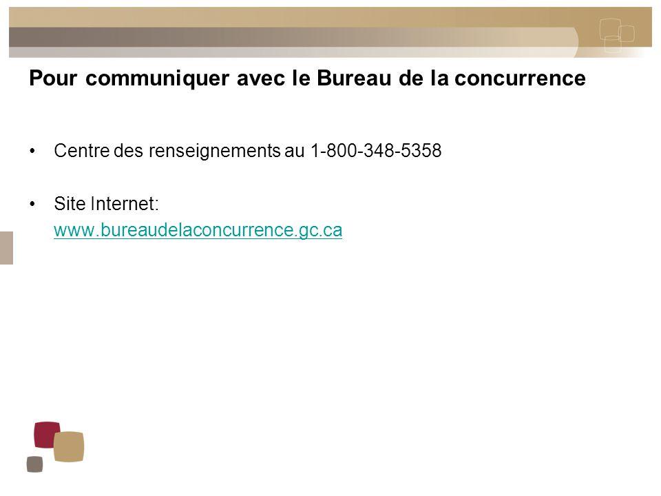 Pour communiquer avec le Bureau de la concurrence Centre des renseignements au 1-800-348-5358 Site Internet: www.bureaudelaconcurrence.gc.ca