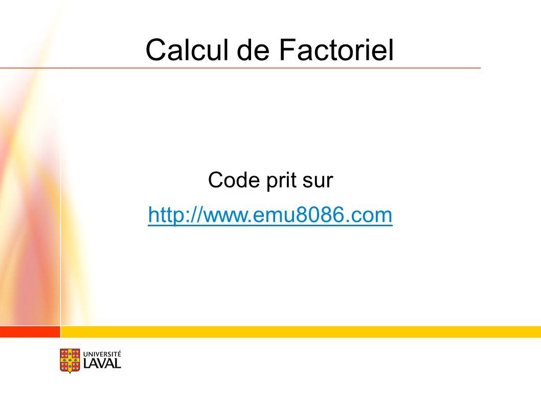 Code prit sur. http://www.emu8086.com Calcul de Factoriel