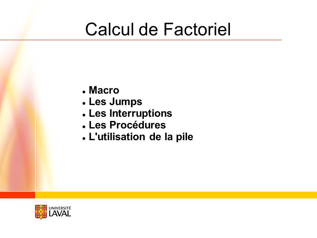 Calcul de Factoriel - Saisir les entrées clavier - Afficher les entrées à l écran - Vérifier si les caractères sont valides - Calculer le factoriel - Calcul - Vérifier les débordements - Afficher le résultat à l écran