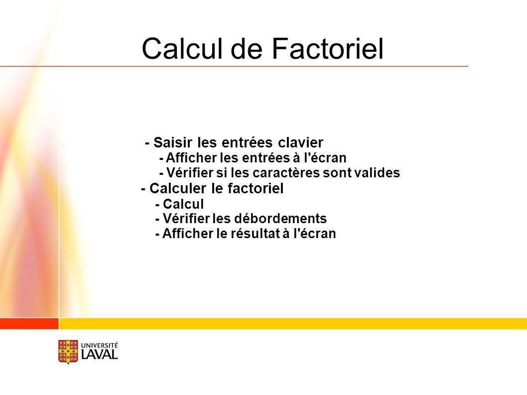 Calcul de Factoriel - Saisir les entrées clavier - Afficher les entrées à l'écran - Vérifier si les caractères sont valides - Calculer le factoriel -