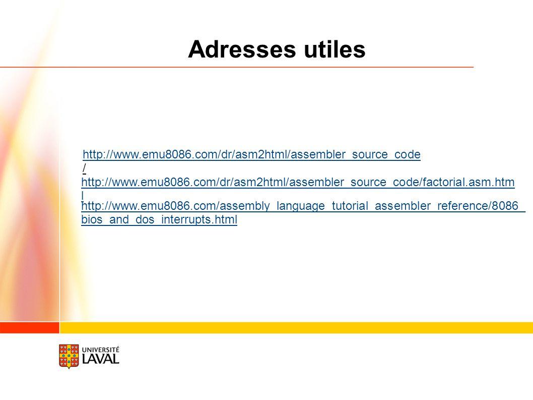 http://www.emu8086.com/dr/asm2html/assembler_source_code / http://www.emu8086.com/dr/asm2html/assembler_source_code/factorial.asm.htm l Adresses utile