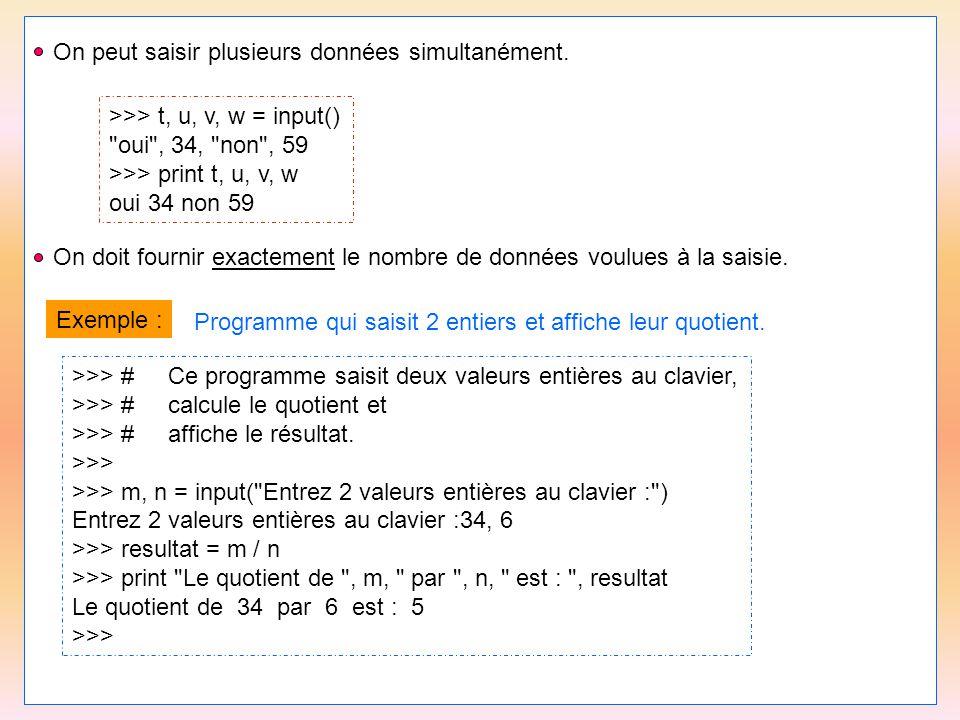 23 On peut saisir plusieurs données simultanément. >>> t, u, v, w = input()