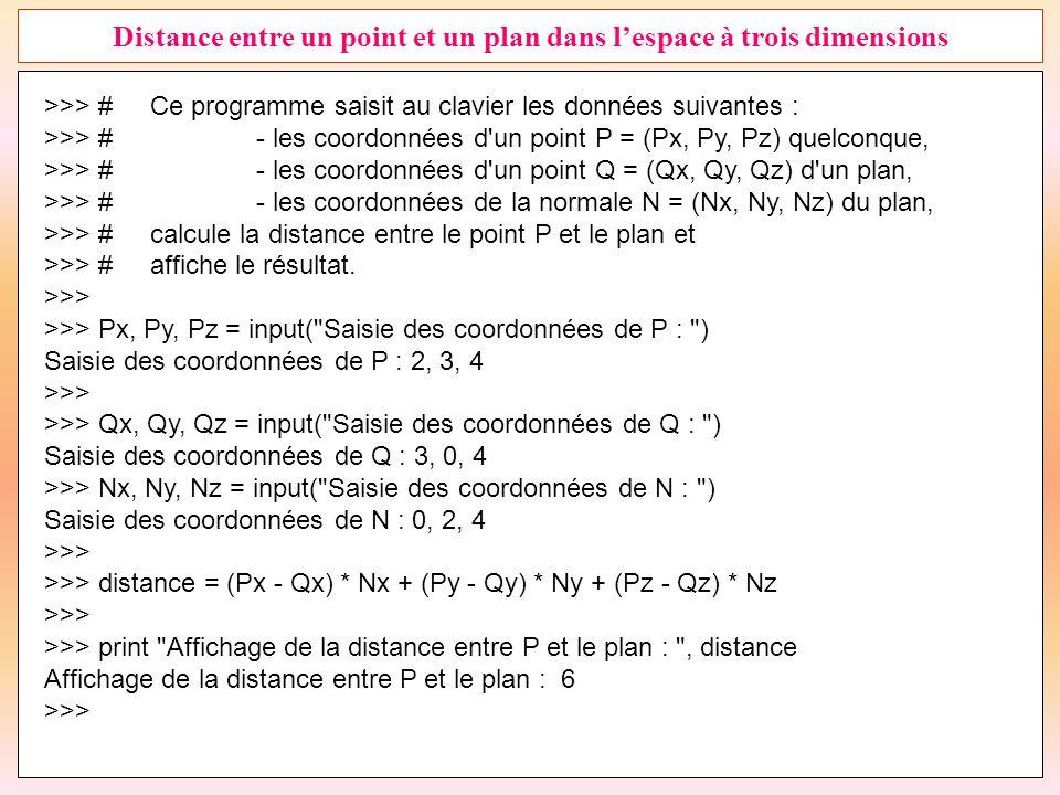 28 Distance entre un point et un plan dans l'espace à trois dimensions >>> #Ce programme saisit au clavier les données suivantes : >>> #- les coordonn