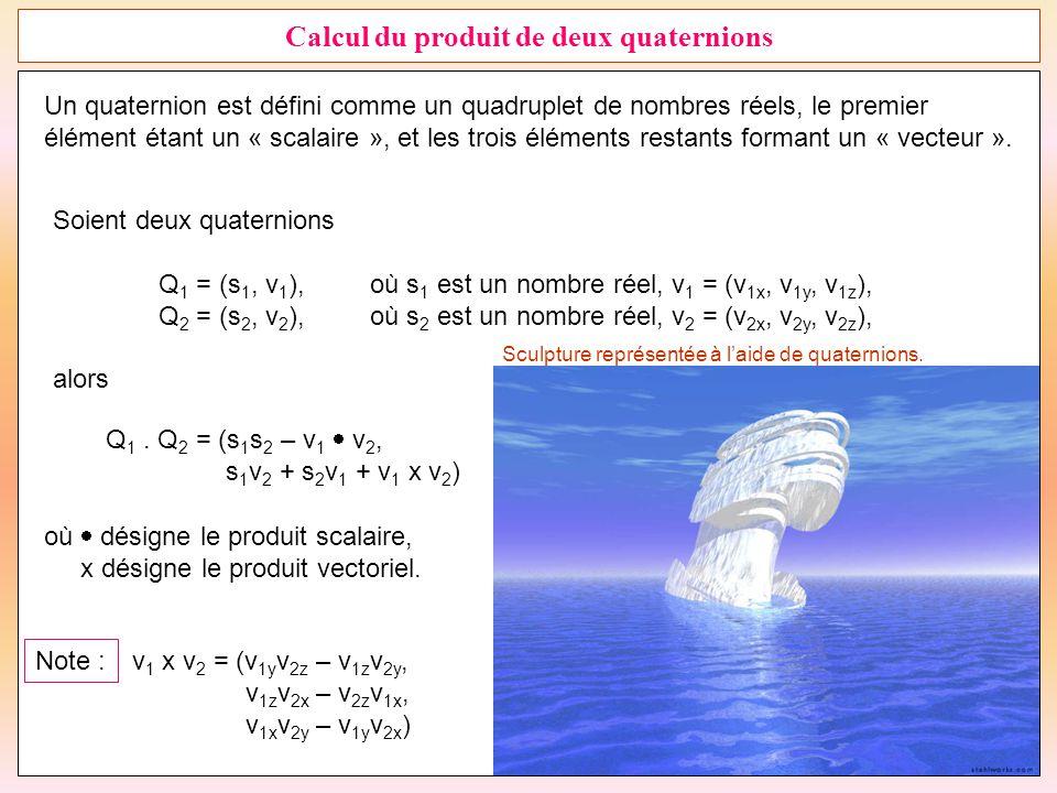 29 Calcul du produit de deux quaternions Un quaternion est défini comme un quadruplet de nombres réels, le premier élément étant un « scalaire », et l
