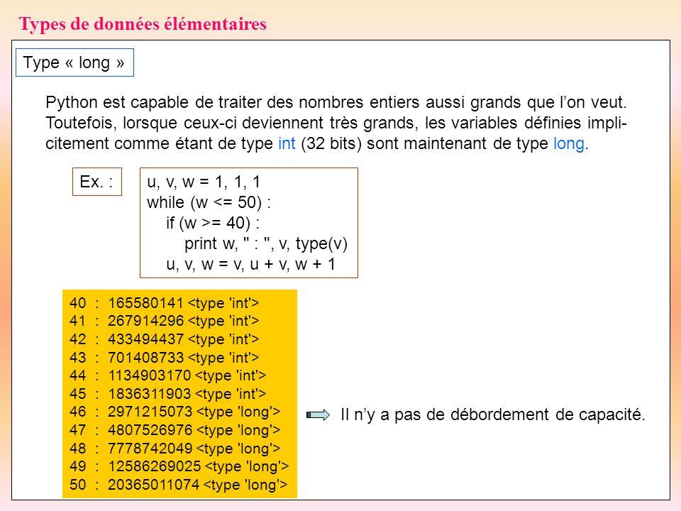 32 Types de données élémentaires Type « long » Python est capable de traiter des nombres entiers aussi grands que l'on veut. Toutefois, lorsque ceux-c