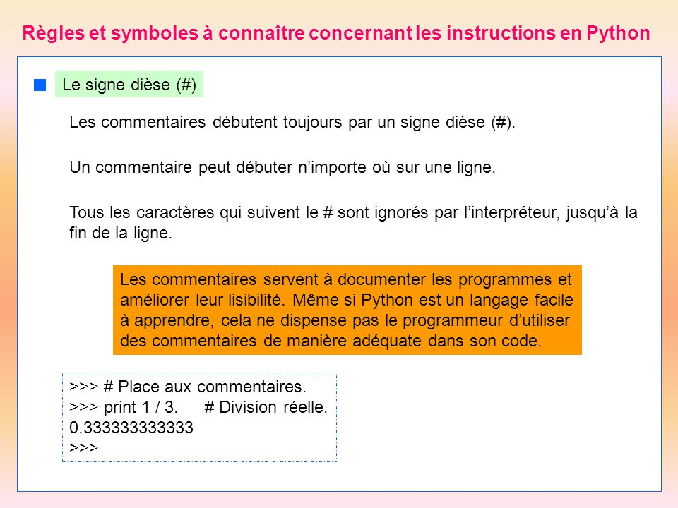 4 Règles et symboles à connaître concernant les instructions en Python Les commentaires servent à documenter les programmes et améliorer leur lisibili