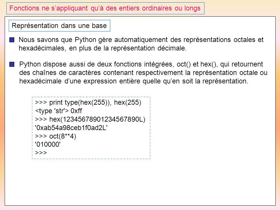 41 Fonctions ne s'appliquant qu'à des entiers ordinaires ou longs Représentation dans une base Nous savons que Python gère automatiquement des représe