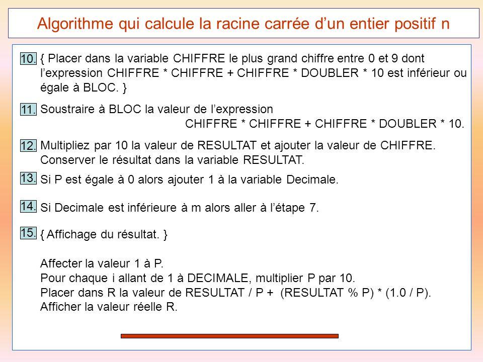 57 Algorithme qui calcule la racine carrée d'un entier positif n 13. Si P est égale à 0 alors ajouter 1 à la variable Decimale. 14. Si Decimale est in