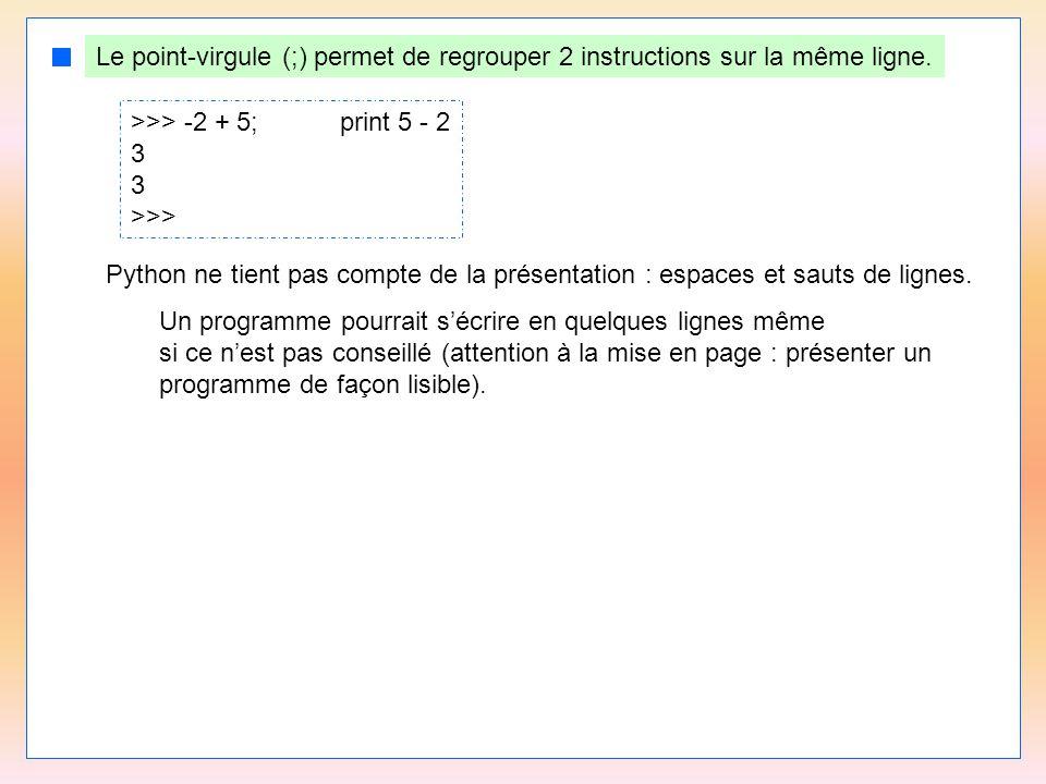 7 Utilisation de l'interpréteur comme simple calculatrice >>> -5 + 3 -2 >>> 8 + 4 * 6 32 >>> 22 / 3 7 >>> 2 * (32 – 26) 12 >>> 22.