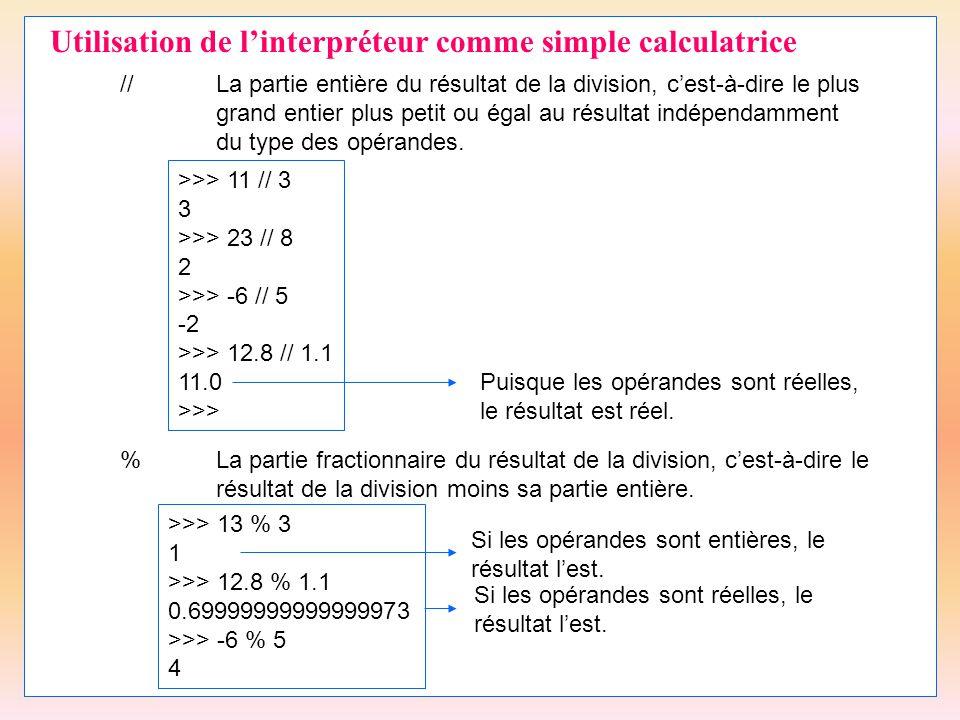 8 Utilisation de l'interpréteur comme simple calculatrice //La partie entière du résultat de la division, c'est-à-dire le plus grand entier plus petit