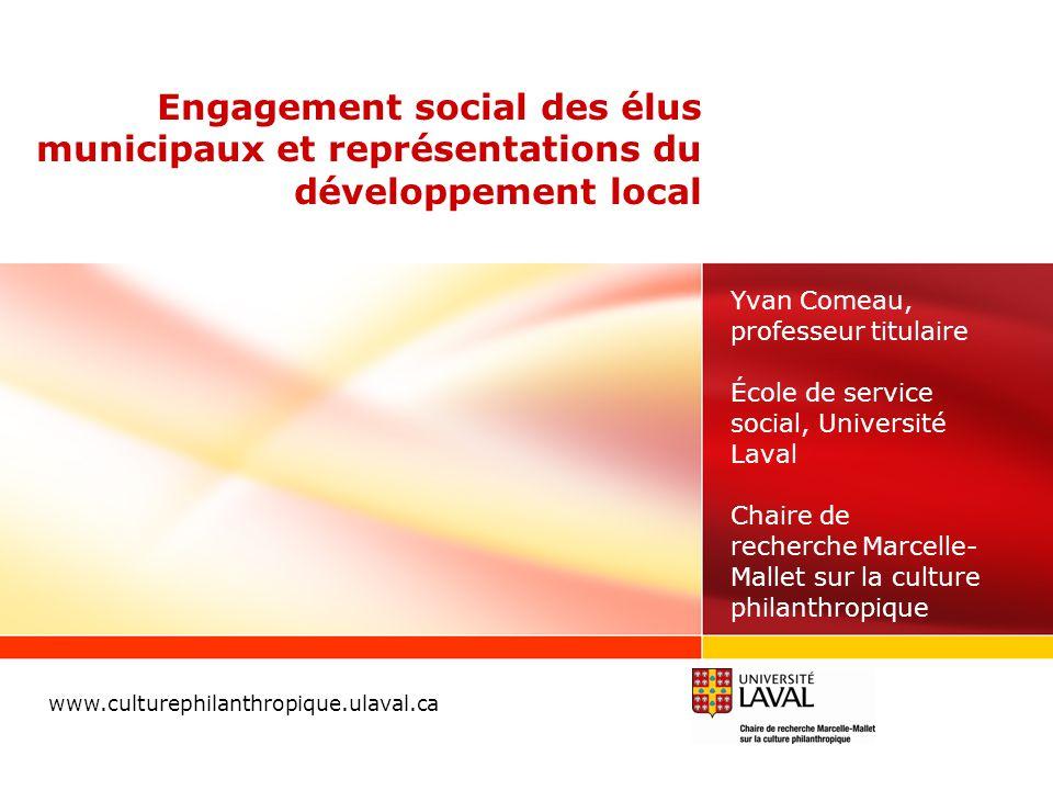 Engagement social des élus municipaux et représentations du développement local www.culturephilanthropique.ulaval.ca Yvan Comeau, professeur titulaire