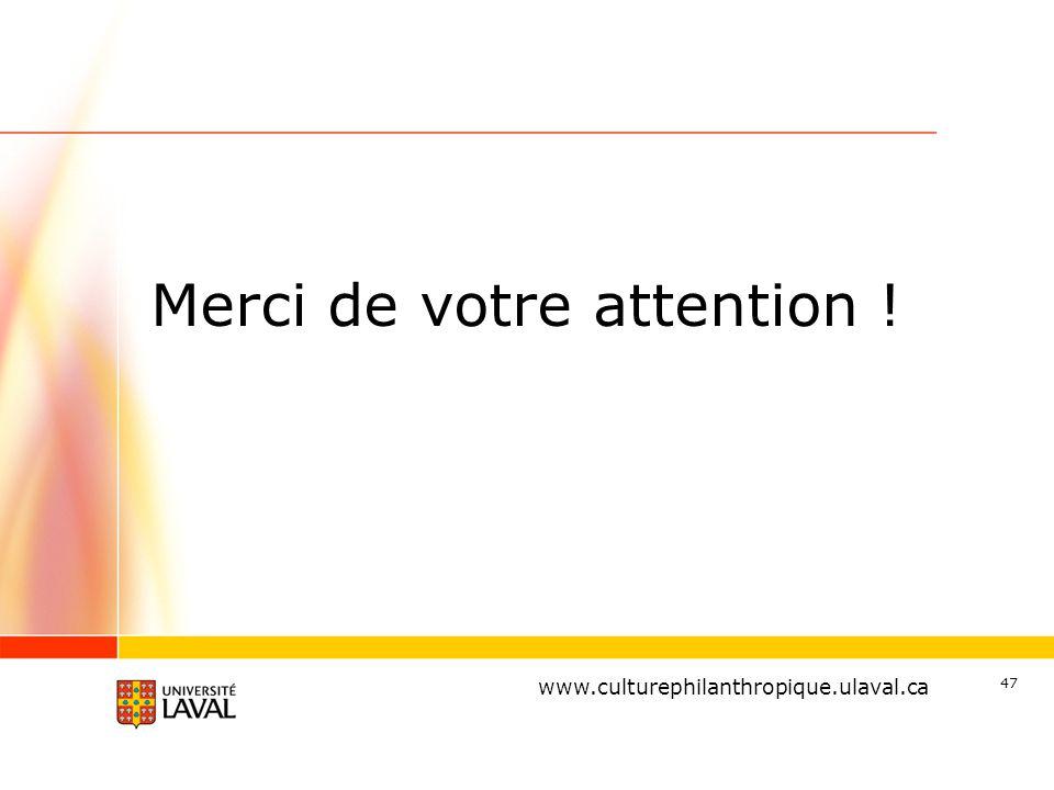 www.ulaval.ca Merci de votre attention ! 47 www.culturephilanthropique.ulaval.ca