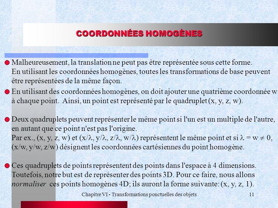 Chapitre VI - Transformations ponctuelles des objets11 COORDONNÉES HOMOGÈNES Malheureusement, la translation ne peut pas être représentée sous cette f
