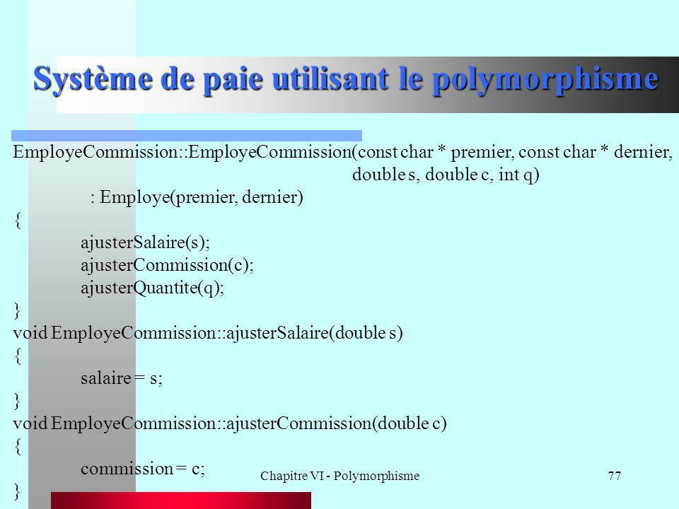Chapitre VI - Polymorphisme77 Système de paie utilisant le polymorphisme EmployeCommission::EmployeCommission(const char * premier, const char * derni
