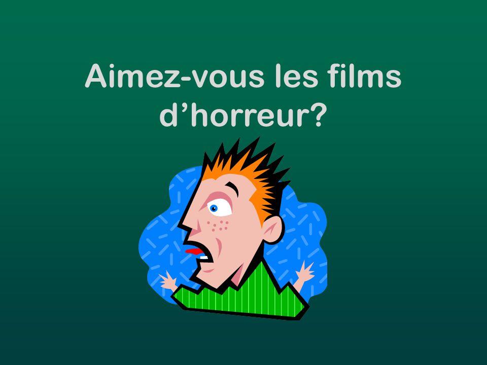 Aimez-vous les films d'horreur?