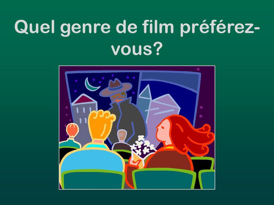 Quel genre de film préférez- vous?