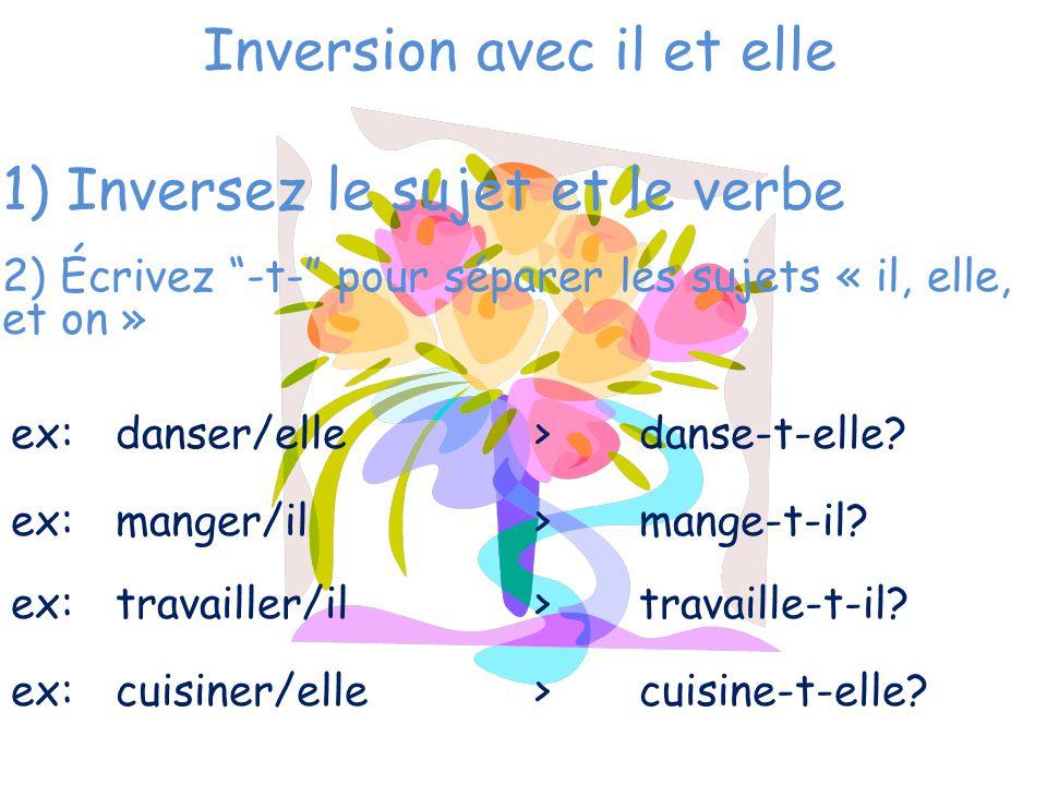 """Inversion avec il et elle 1) Inversez le sujet et le verbe 2) Écrivez """"-t-"""" pour séparer les sujets « il, elle, et on » ex:danser/elle>danse-t-elle? e"""