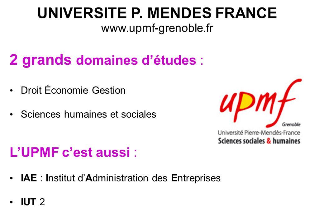 UNIVERSITE P. MENDES FRANCE www.upmf-grenoble.fr 2 grands domaines d'études : Droit Économie Gestion Sciences humaines et sociales L'UPMF c'est aussi