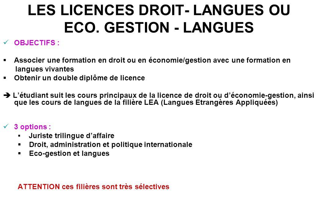 LES LICENCES DROIT- LANGUES OU ECO. GESTION - LANGUES OBJECTIFS :  Associer une formation en droit ou en économie/gestion avec une formation en langu