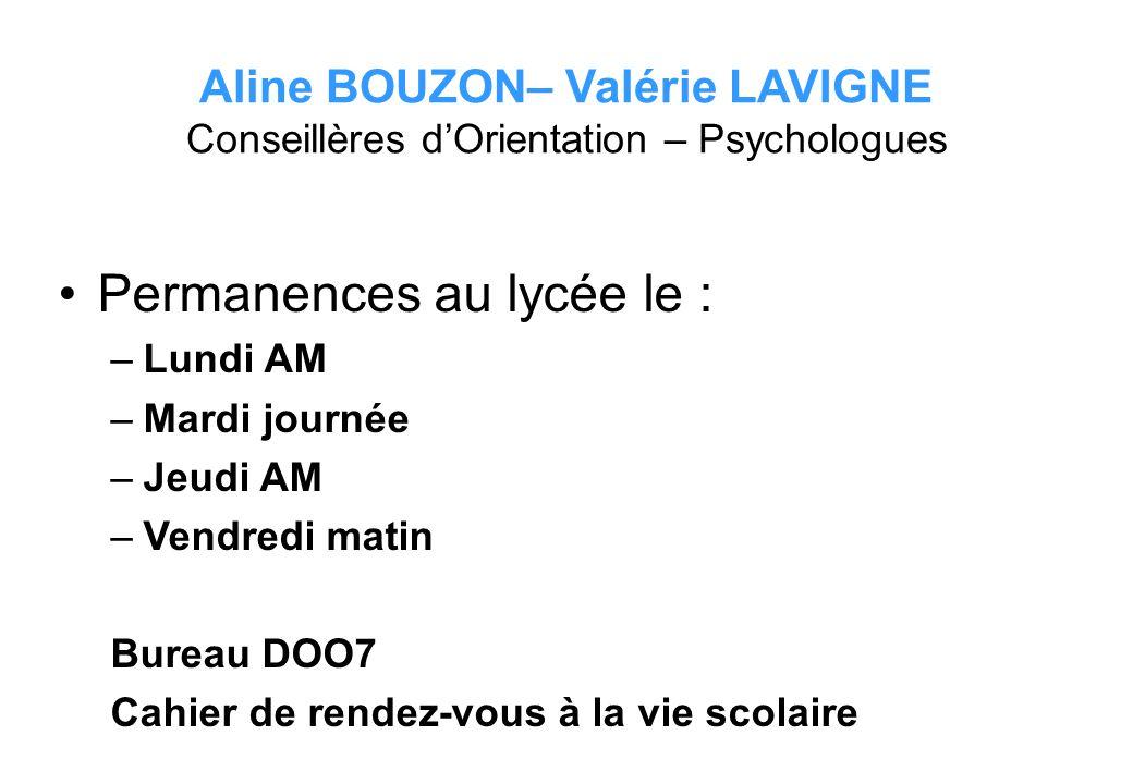 Aline BOUZON– Valérie LAVIGNE Conseillères d'Orientation – Psychologues Permanences au lycée le : –Lundi AM –Mardi journée –Jeudi AM –Vendredi matin B