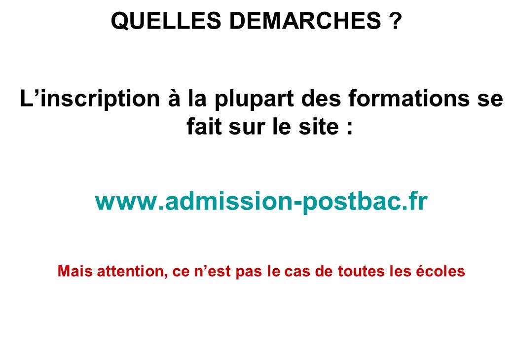 QUELLES DEMARCHES ? L'inscription à la plupart des formations se fait sur le site : www.admission-postbac.fr Mais attention, ce n'est pas le cas de to