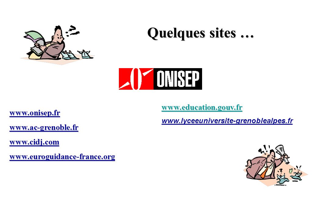 Quelques sites … www.onisep.frwww.ac-grenoble.frwww.cidj.comwww.euroguidance-france.org www.education.gouv.fr www.lyceeuniversite-grenoblealpes.fr