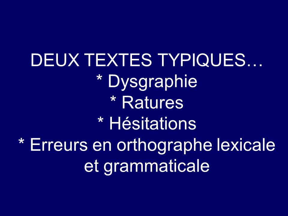 DEUX TEXTES TYPIQUES… * Dysgraphie * Ratures * Hésitations * Erreurs en orthographe lexicale et grammaticale
