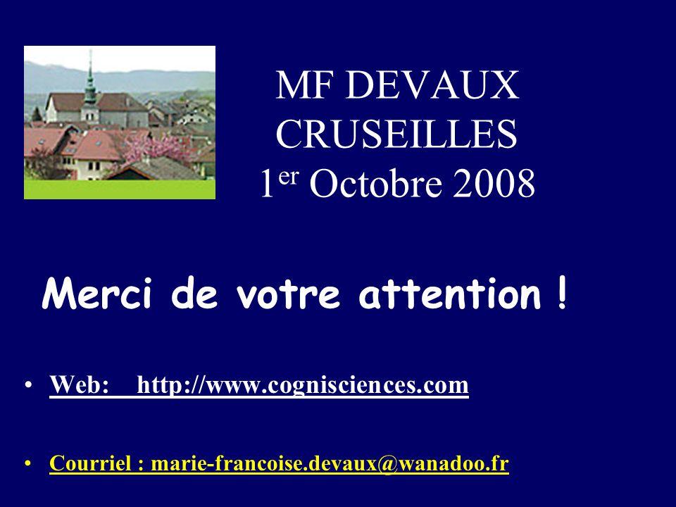 MF DEVAUX CRUSEILLES 1 er Octobre 2008 Web: http://www.cognisciences.com Courriel : marie-francoise.devaux@wanadoo.fr Merci de votre attention !