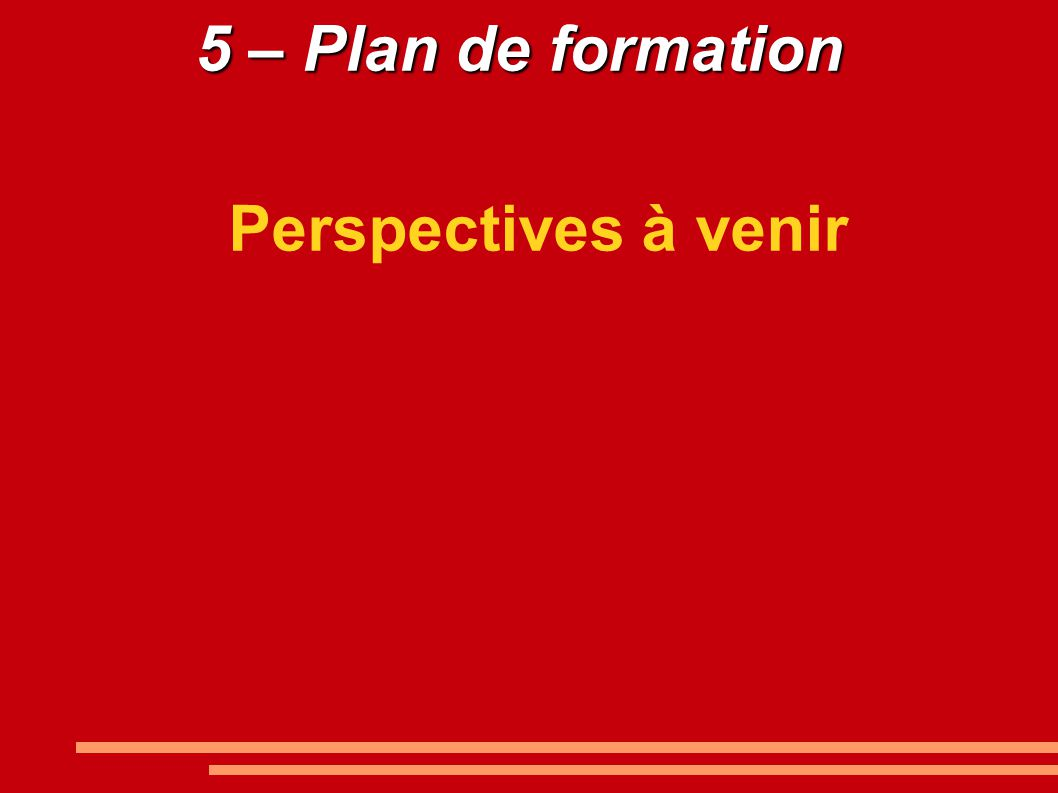 5 – Plan de formation Perspectives à venir