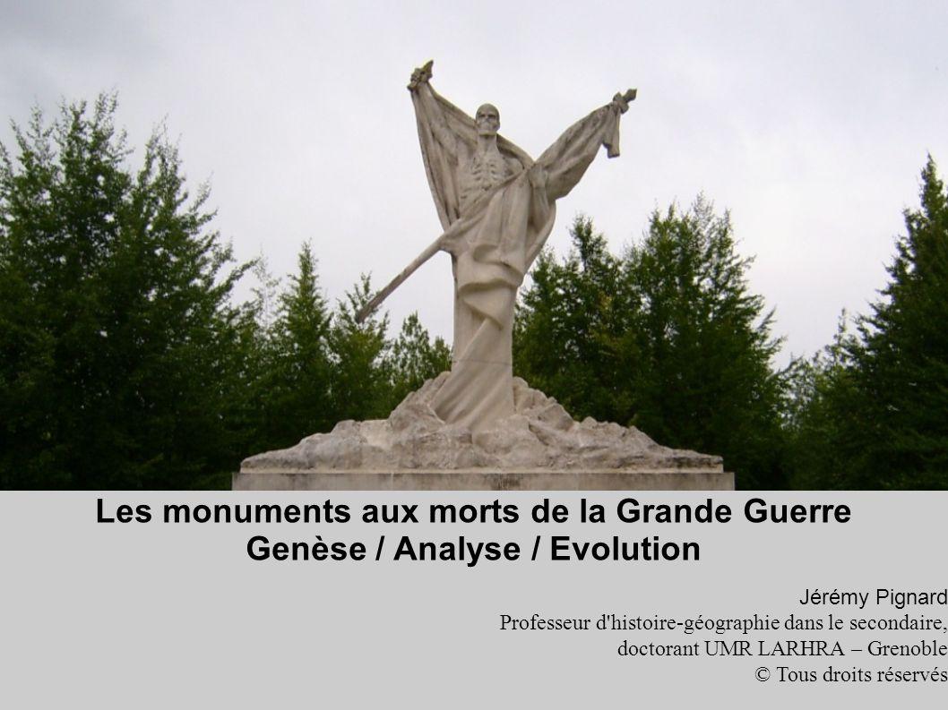 Les monuments aux morts de la Grande Guerre Genèse / Analyse / Evolution Jérémy Pignard Professeur d'histoire-géographie dans le secondaire, doctorant