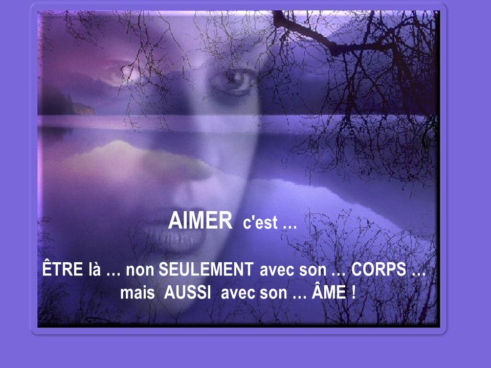 AIMER c'est … REGARDER l'autre avec … les YEUX du CŒUR et … les YEUX de l'ÂME ! La PAROLE peut … MENTIR … mais le REGARD lui … JAMAIS … il ne MENT !