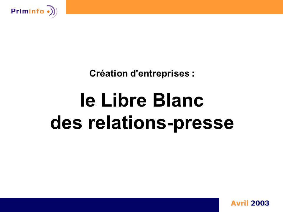 Création d'entreprises : le Libre Blanc des relations-presse Avril 2003