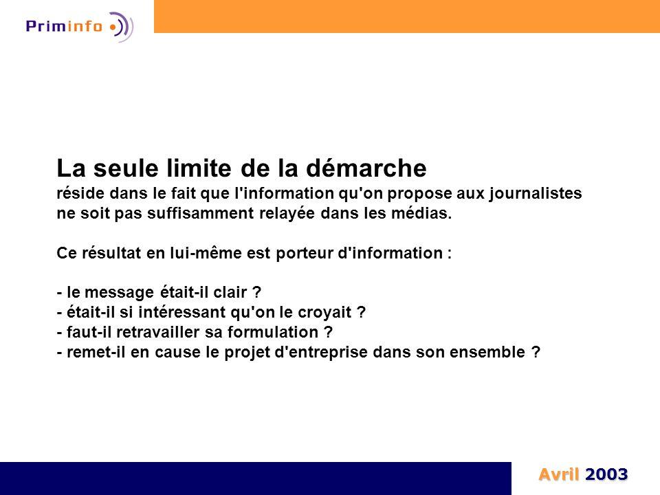 La seule limite de la démarche réside dans le fait que l information qu on propose aux journalistes ne soit pas suffisamment relayée dans les médias.