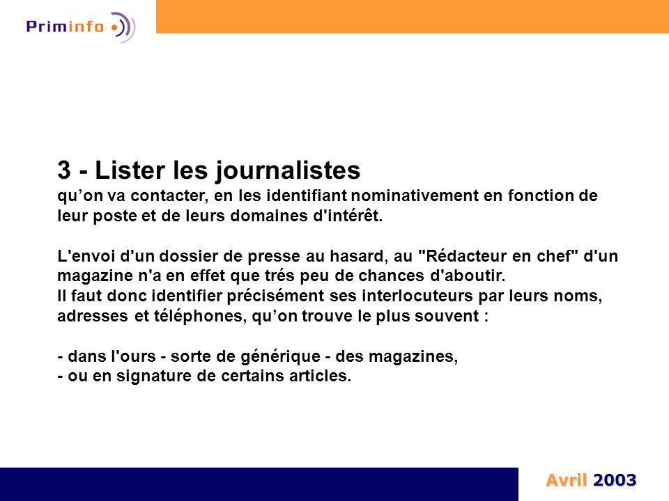 3 - Lister les journalistes qu'on va contacter, en les identifiant nominativement en fonction de leur poste et de leurs domaines d'intérêt. L'envoi d'
