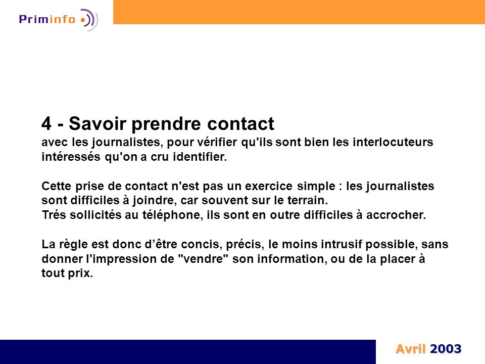4 - Savoir prendre contact avec les journalistes, pour vérifier qu'ils sont bien les interlocuteurs intéressés qu'on a cru identifier. Cette prise de