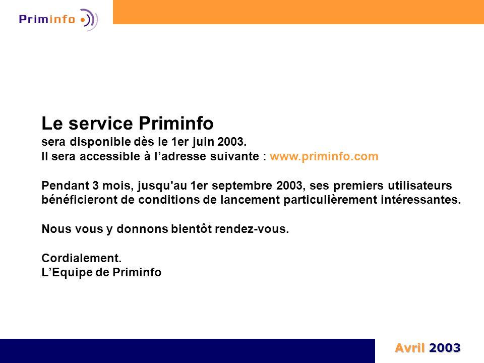 Le service Priminfo sera disponible dès le 1er juin 2003. Il sera accessible à l'adresse suivante : www.priminfo.com Pendant 3 mois, jusqu'au 1er sept