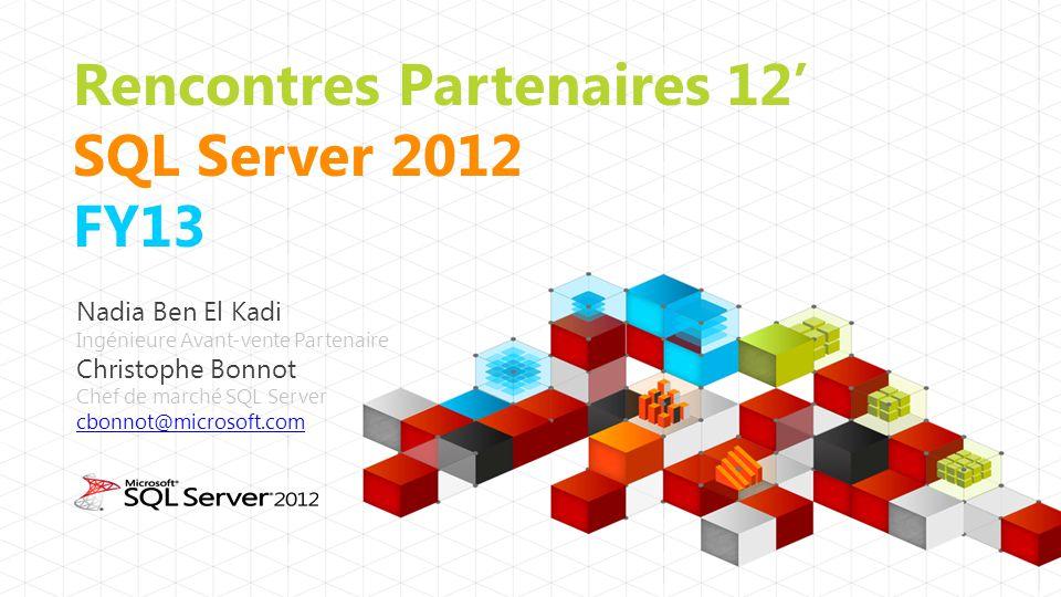 Rencontres Partenaires 12' SQL Server 2012 FY13 Nadia Ben El Kadi Ingénieure Avant-vente Partenaire Christophe Bonnot Chef de marché SQL Server cbonno